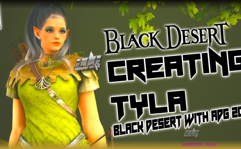 Creating Tyla   Black Desert With ADG Episode 1 Featuring CharacterCreation